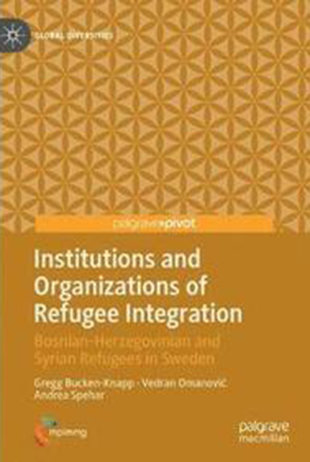 Institutions and Organizations of Refugee Integration. Bosnian-Herzegovinian and Syrian Refugees in Sweden
